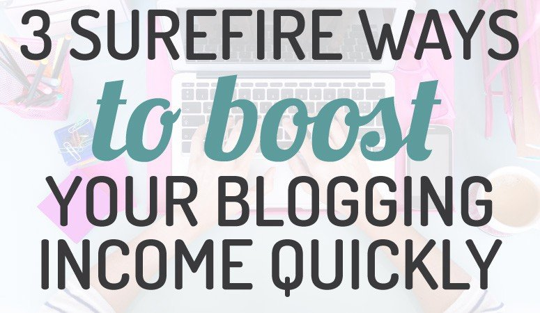 3 Surefire Ways to Boost Your Blogging Income
