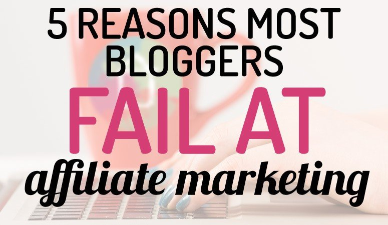 Why Most Bloggers Fail at Affiliate Marketing