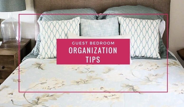 Guest Bedroom Organization Tips & Tricks