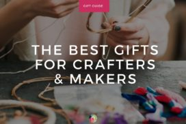 Best Gifts for Crafters: What Every Crafty Person Needs/Wants!