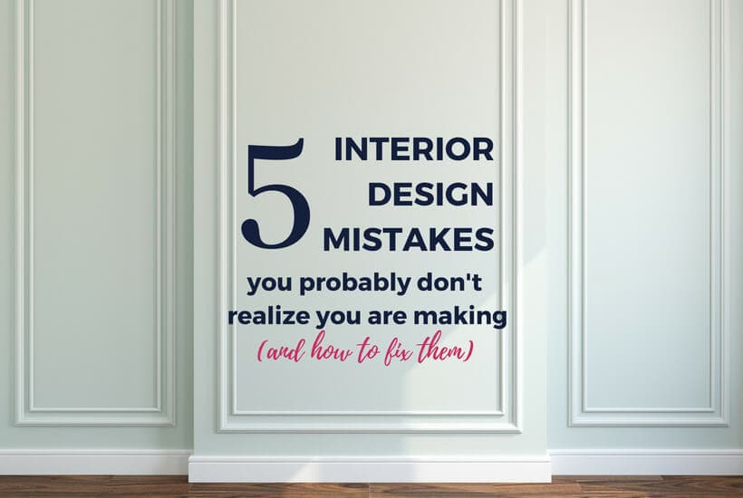 5 Interior Design Mistakes You Donu0027t Even Know You Are Making